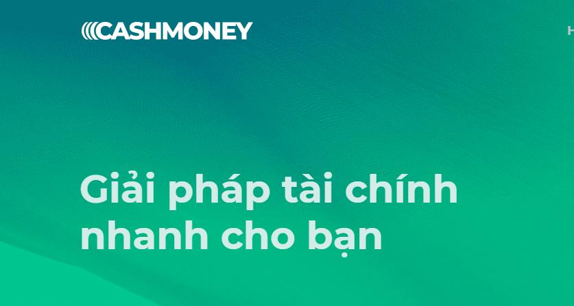 Cash Money – Vay online hạn mức nhỏ, kết quả thẩm định được xử lý nhanh